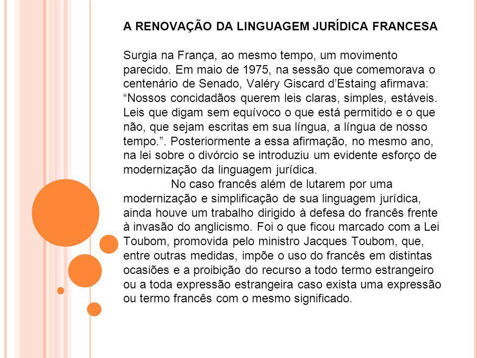 A RENOVAÇÃO DA LINGUAGEM JURÍDICA FRANCESA Surgia na França, ao mesmo tempo, um movimento parecido. Em maio de 1975, na sessão que comemorava o centen