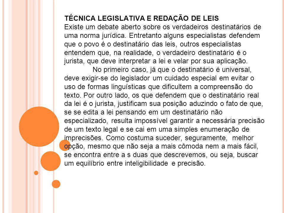 TÉCNICA LEGISLATIVA E REDAÇÃO DE LEIS Existe um debate aberto sobre os verdadeiros destinatários de uma norma jurídica. Entretanto alguns especialista