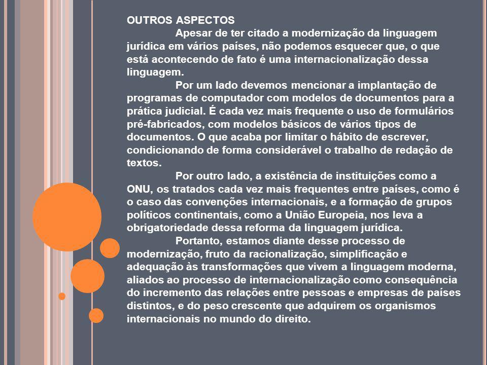 OUTROS ASPECTOS Apesar de ter citado a modernização da linguagem jurídica em vários países, não podemos esquecer que, o que está acontecendo de fato é