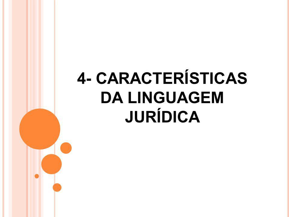 4- CARACTERÍSTICAS DA LINGUAGEM JURÍDICA