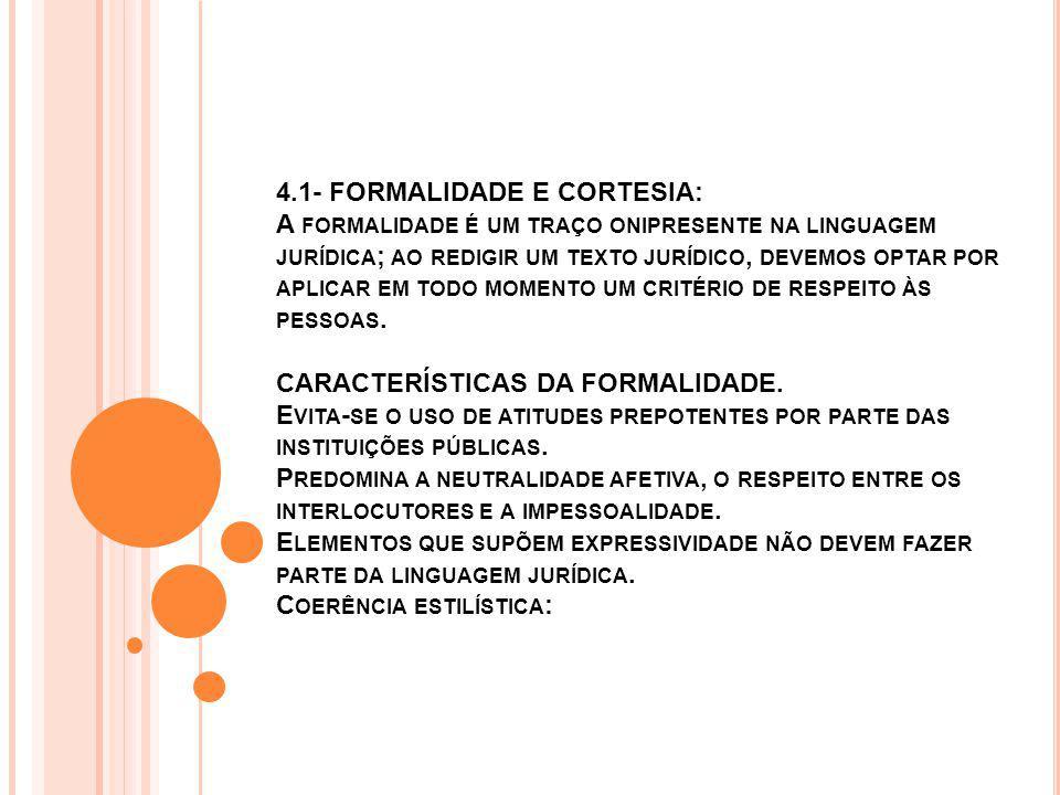 4.1- FORMALIDADE E CORTESIA: A FORMALIDADE É UM TRAÇO ONIPRESENTE NA LINGUAGEM JURÍDICA ; AO REDIGIR UM TEXTO JURÍDICO, DEVEMOS OPTAR POR APLICAR EM TODO MOMENTO UM CRITÉRIO DE RESPEITO ÀS PESSOAS.