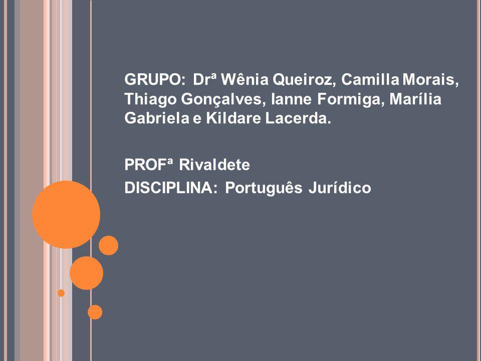 GRUPO: Drª Wênia Queiroz, Camilla Morais, Thiago Gonçalves, Ianne Formiga, Marília Gabriela e Kildare Lacerda. PROFª Rivaldete DISCIPLINA: Português J