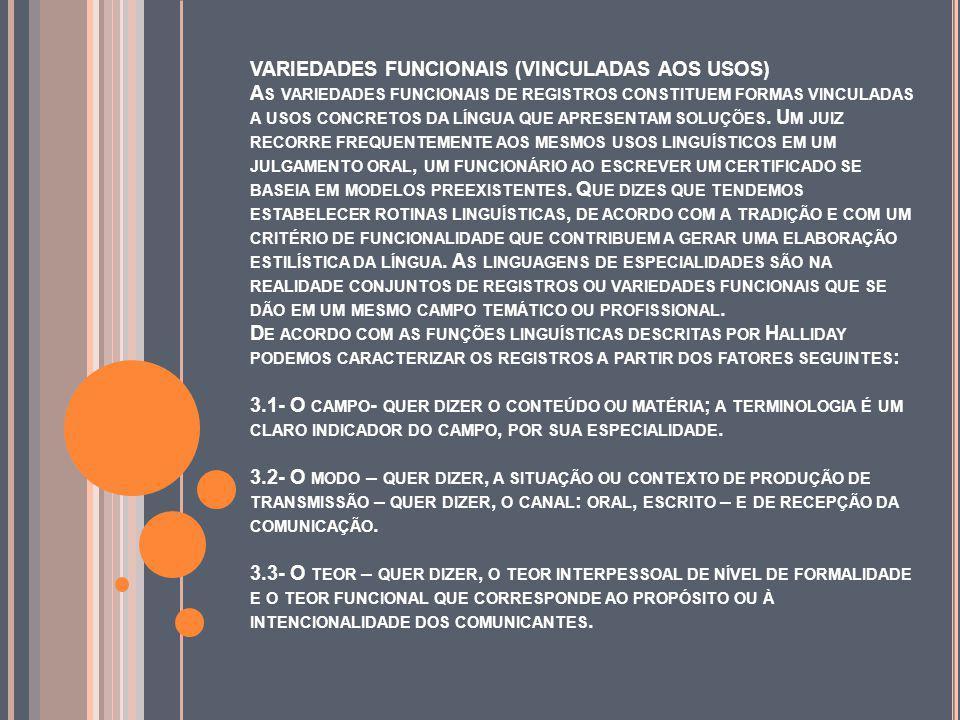 VARIEDADES FUNCIONAIS (VINCULADAS AOS USOS) A S VARIEDADES FUNCIONAIS DE REGISTROS CONSTITUEM FORMAS VINCULADAS A USOS CONCRETOS DA LÍNGUA QUE APRESENTAM SOLUÇÕES.
