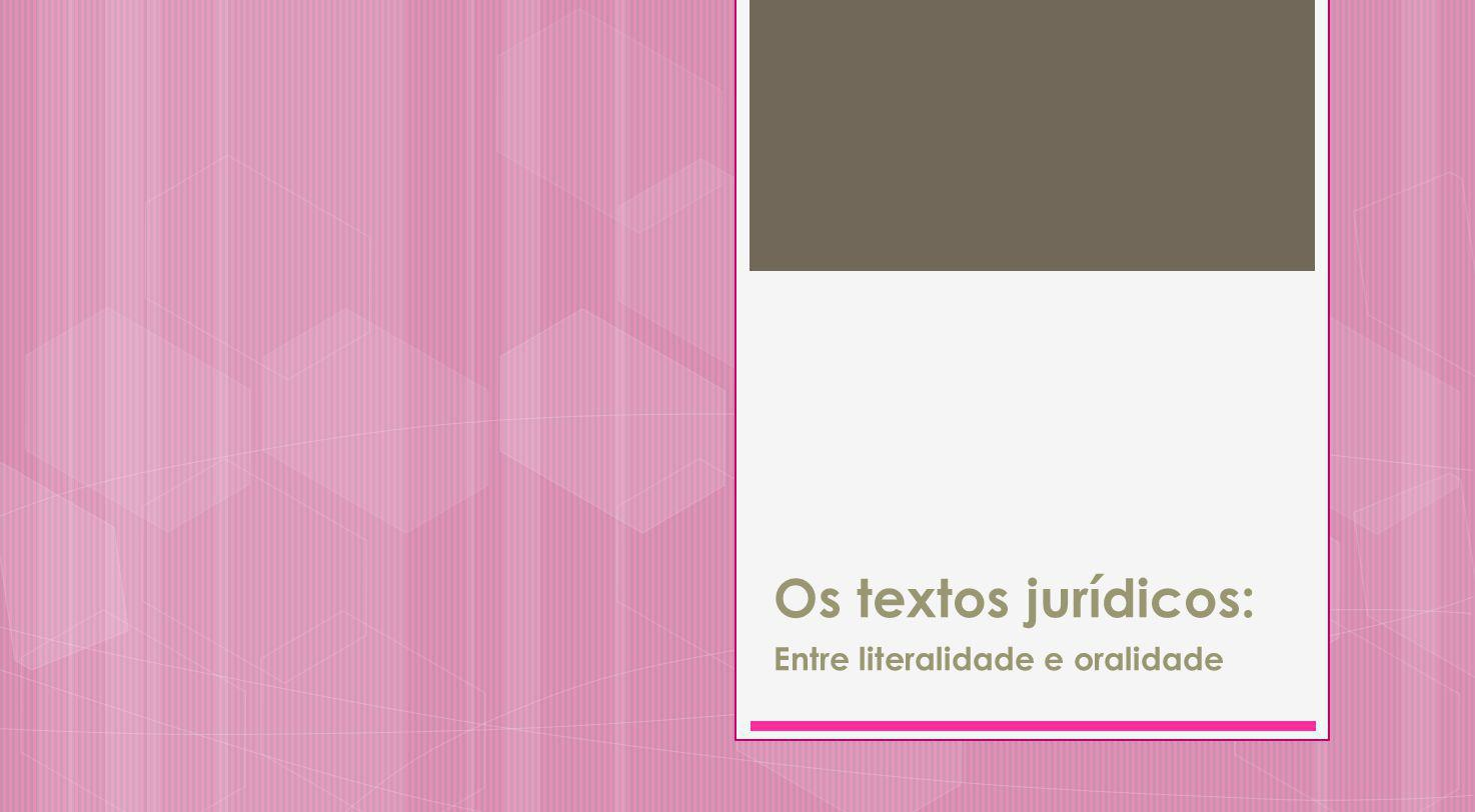 Os textos jurídicos: Entre literalidade e oralidade
