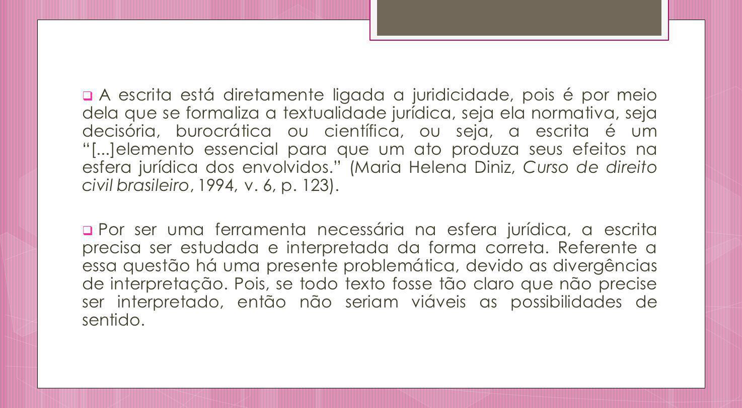 A escrita está diretamente ligada a juridicidade, pois é por meio dela que se formaliza a textualidade jurídica, seja ela normativa, seja decisória, b