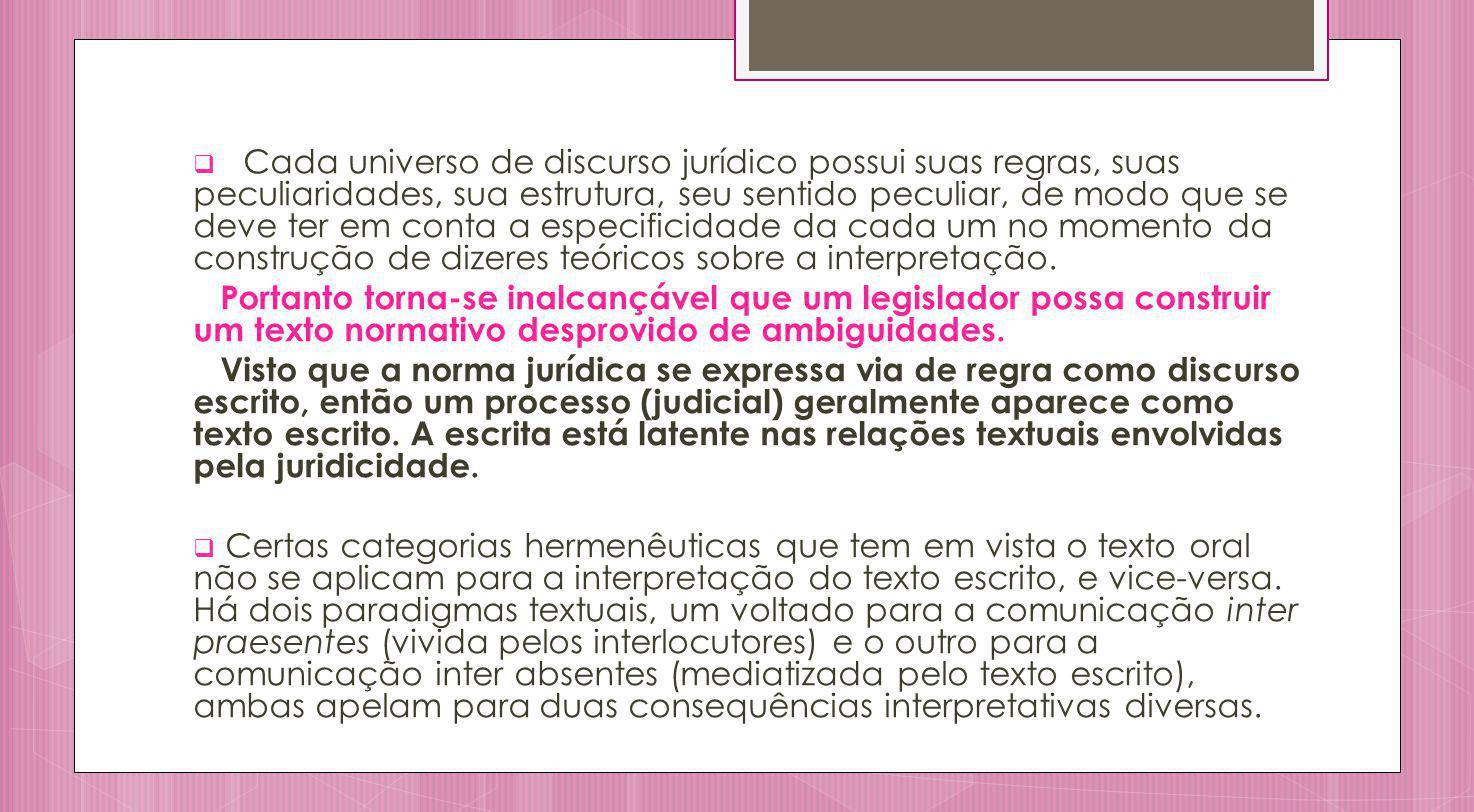 Cada universo de discurso jurídico possui suas regras, suas peculiaridades, sua estrutura, seu sentido peculiar, de modo que se deve ter em conta a es