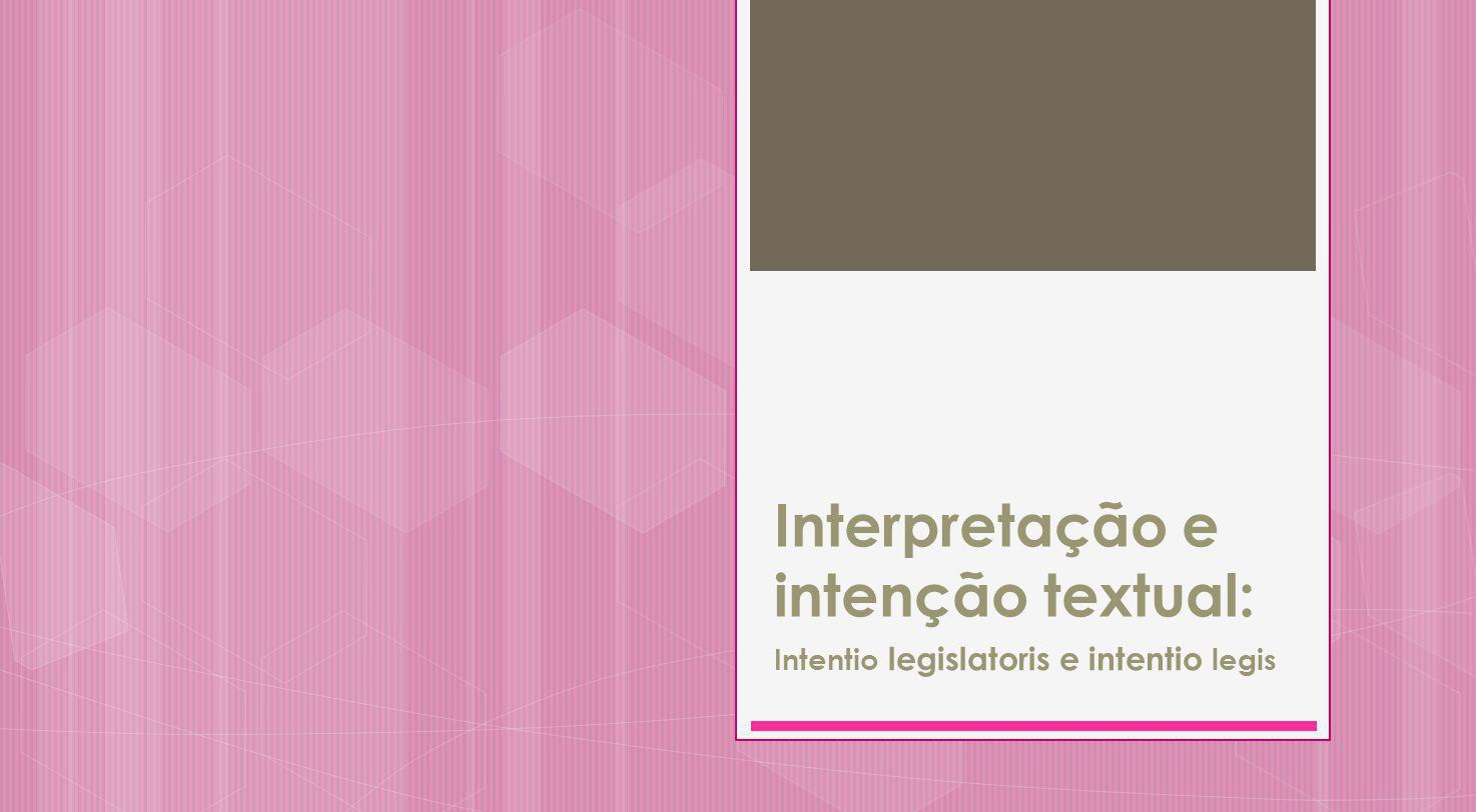 Interpretação e intenção textual: Intentio legislatoris e intentio legis