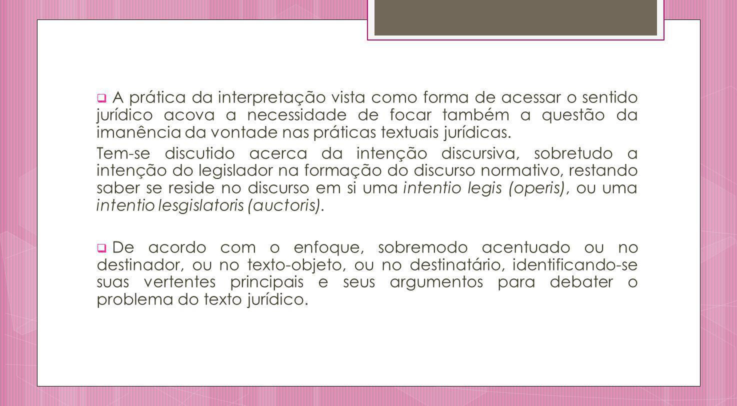 A prática da interpretação vista como forma de acessar o sentido jurídico acova a necessidade de focar também a questão da imanência da vontade nas pr