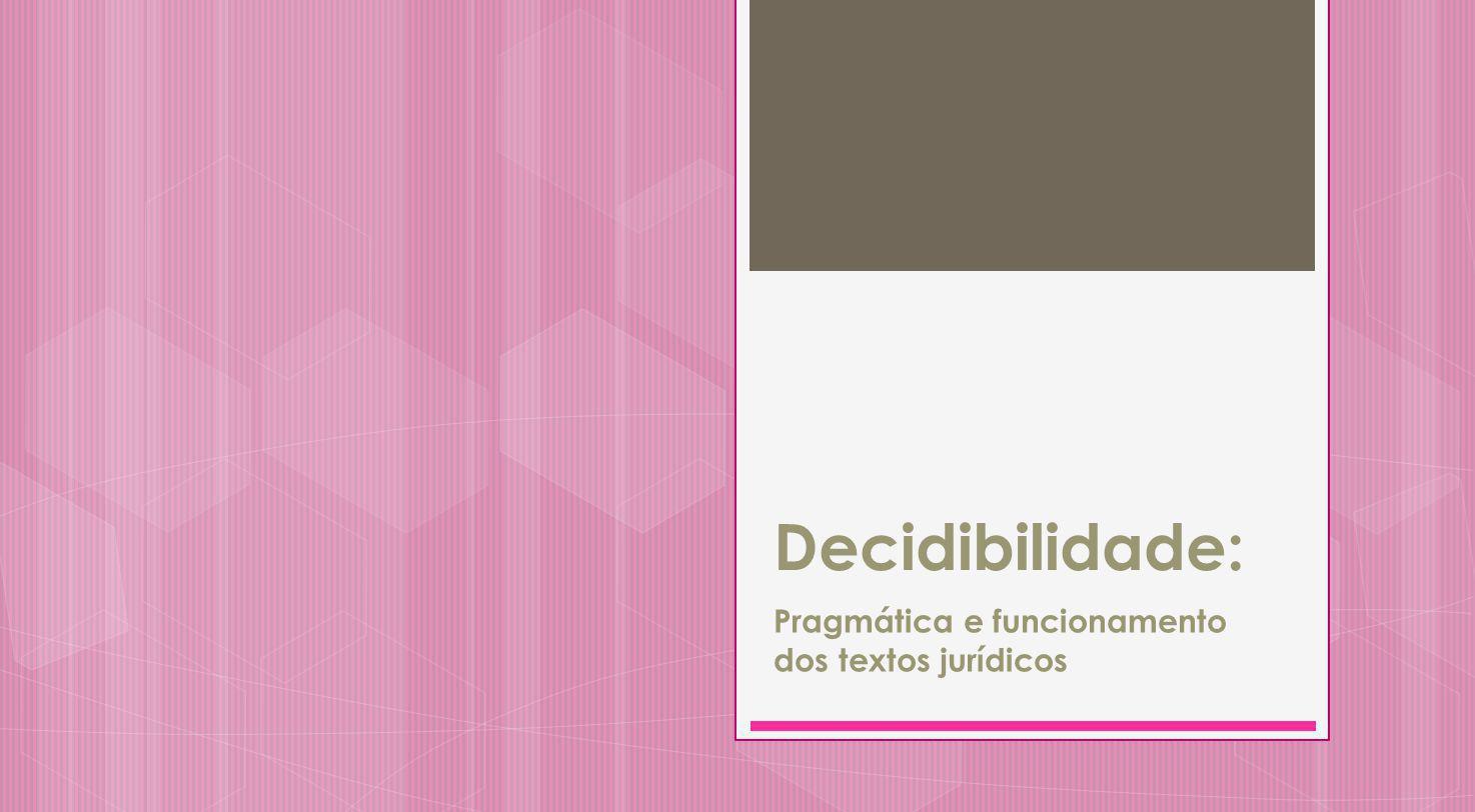 Decidibilidade: Pragmática e funcionamento dos textos jurídicos