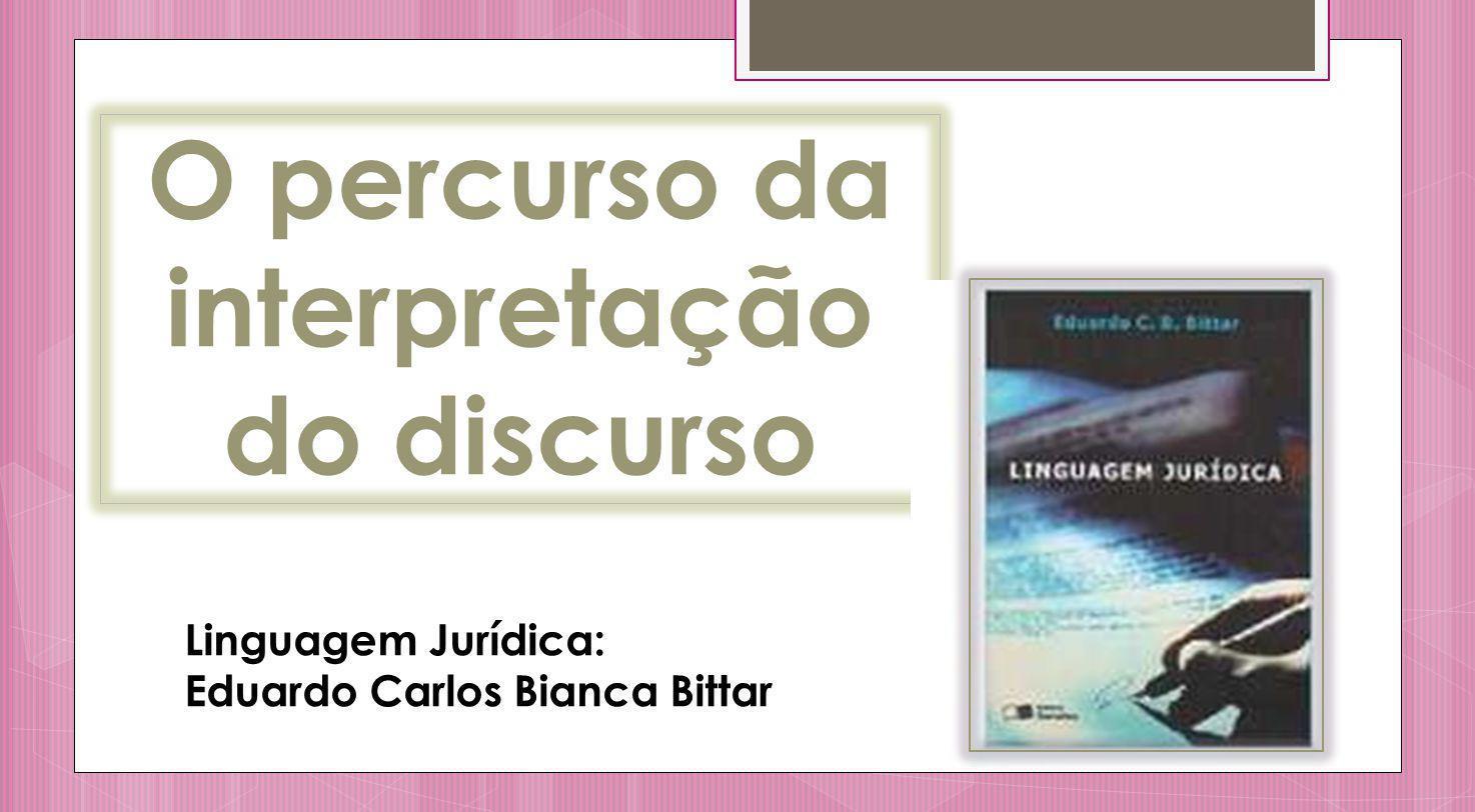 O percurso da interpretação do discurso Linguagem Jurídica: Eduardo Carlos Bianca Bittar