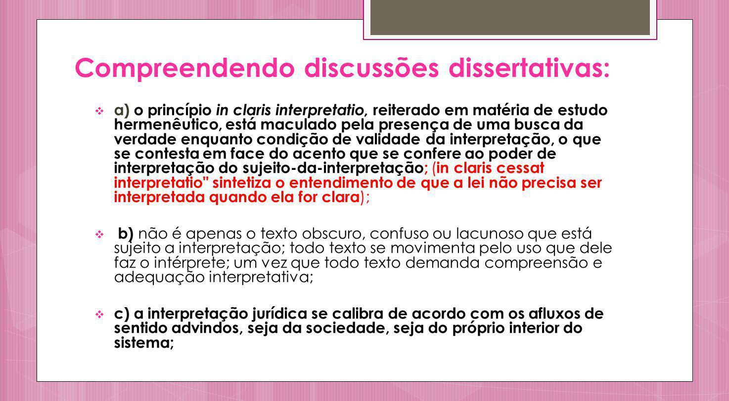 Compreendendo discussões dissertativas: a) o princípio in claris interpretatio, reiterado em matéria de estudo hermenêutico, está maculado pela presen