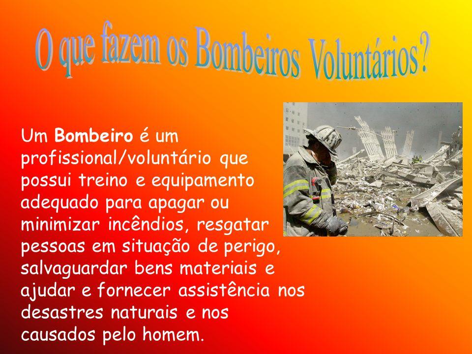 Um Bombeiro é um profissional/voluntário que possui treino e equipamento adequado para apagar ou minimizar incêndios, resgatar pessoas em situação de