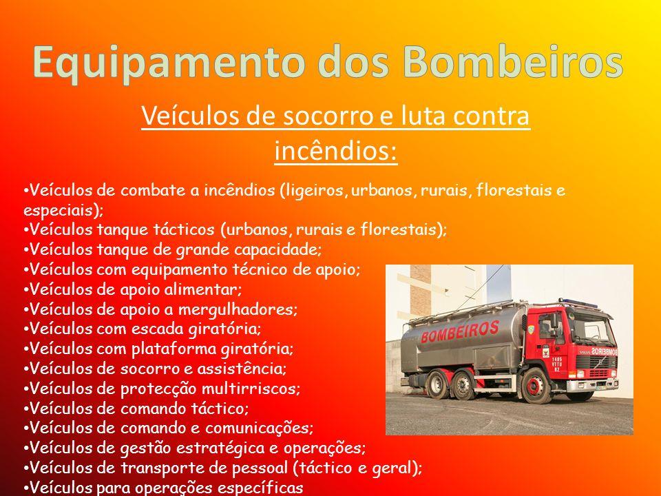 Veículos de socorro e luta contra incêndios: Veículos de combate a incêndios (ligeiros, urbanos, rurais, florestais e especiais); Veículos tanque táct