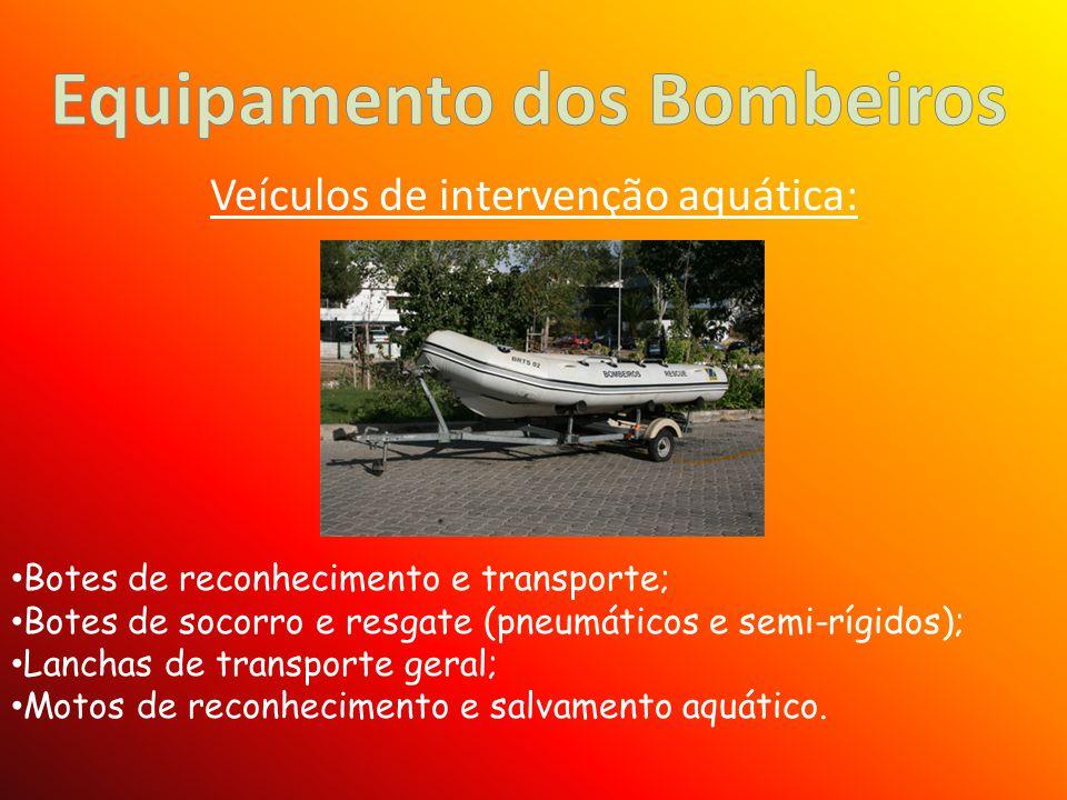 Veículos de intervenção aquática: Botes de reconhecimento e transporte; Botes de socorro e resgate (pneumáticos e semi-rígidos); Lanchas de transporte