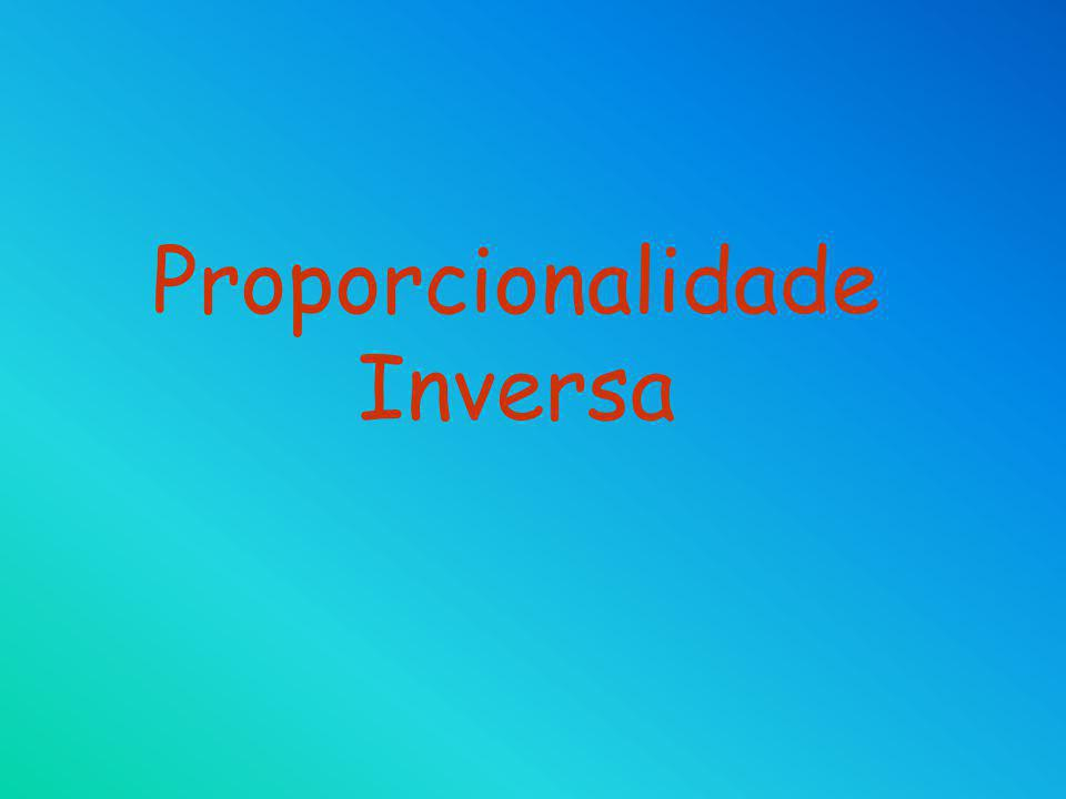 Proporcionalidade Inversa