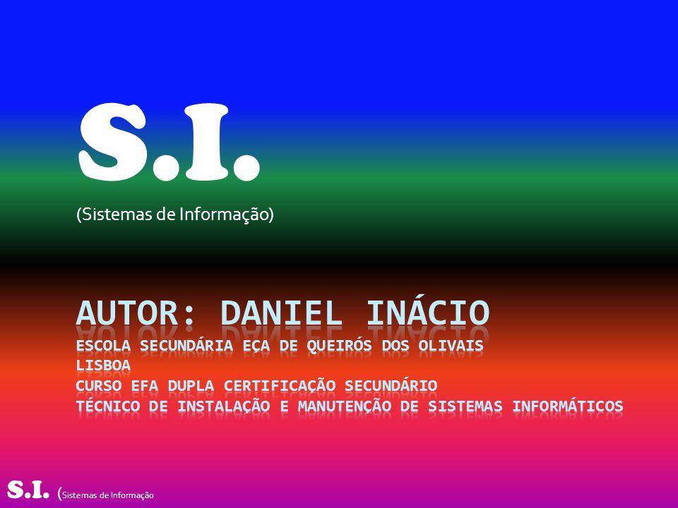 S.I. (Sistemas de Informação) S.I. ( Sistemas de Informação
