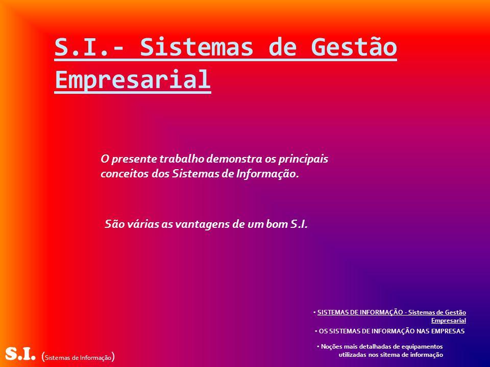S.I. ( Sistemas de Informação ) S.I.- Sistemas de Gestão Empresarial O presente trabalho demonstra os principais conceitos dos Sistemas de Informação.