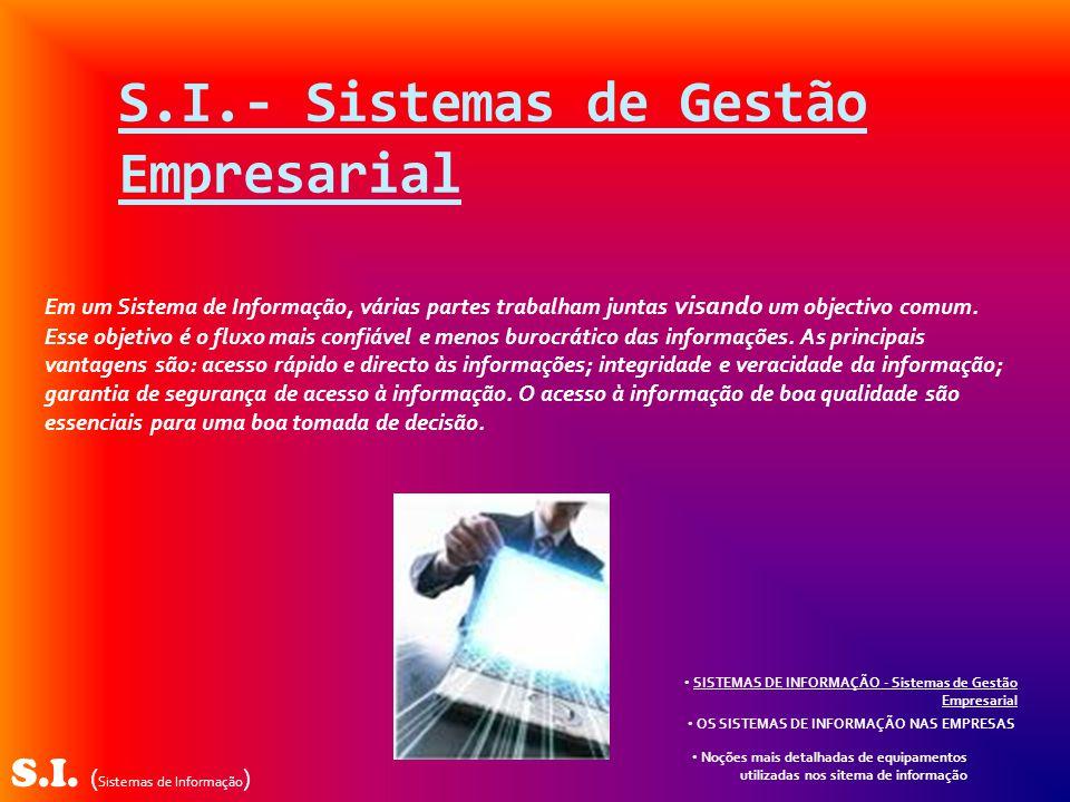 S.I. ( Sistemas de Informação ) Em um Sistema de Informação, várias partes trabalham juntas visando um objectivo comum. Esse objetivo é o fluxo mais c