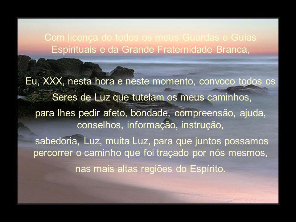 Eu, XXX, tenho fé que a minha paz interior está sempre segura com a ajuda do meu Eu Superior, que é o meu Eu mais elevado e a parte de Deus que está e