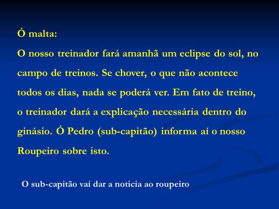 Ó malta: O nosso treinador fará amanhã um eclipse do sol, no campo de treinos.