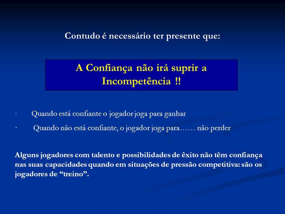 Contudo é necessário ter presente que: A Confiança não irá suprir a Incompetência !.