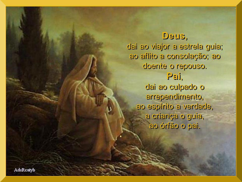 Deus nosso pai que sois todo poder e bondade: Daí a força àqueles que passam pela provação Daí a luz àquele que procura a verdade Ponde no coração do