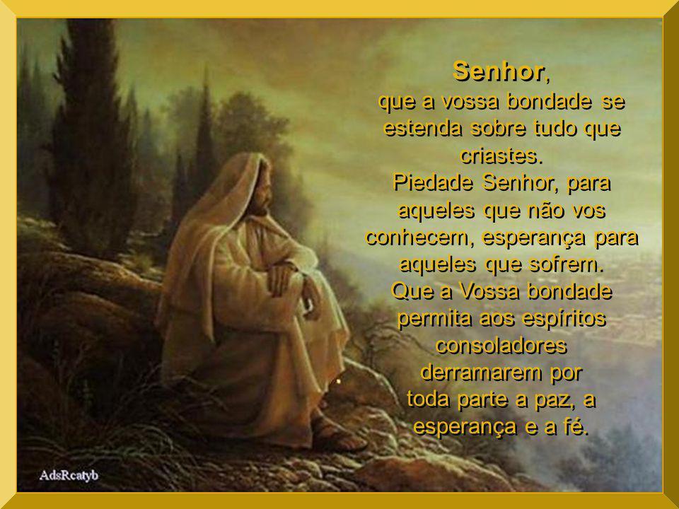 Deus, dai ao viajor a estrela guia; ao aflito a consolação; ao doente o repouso. Pai, dai ao culpado o arrependimento, ao espírito a verdade, a crianç