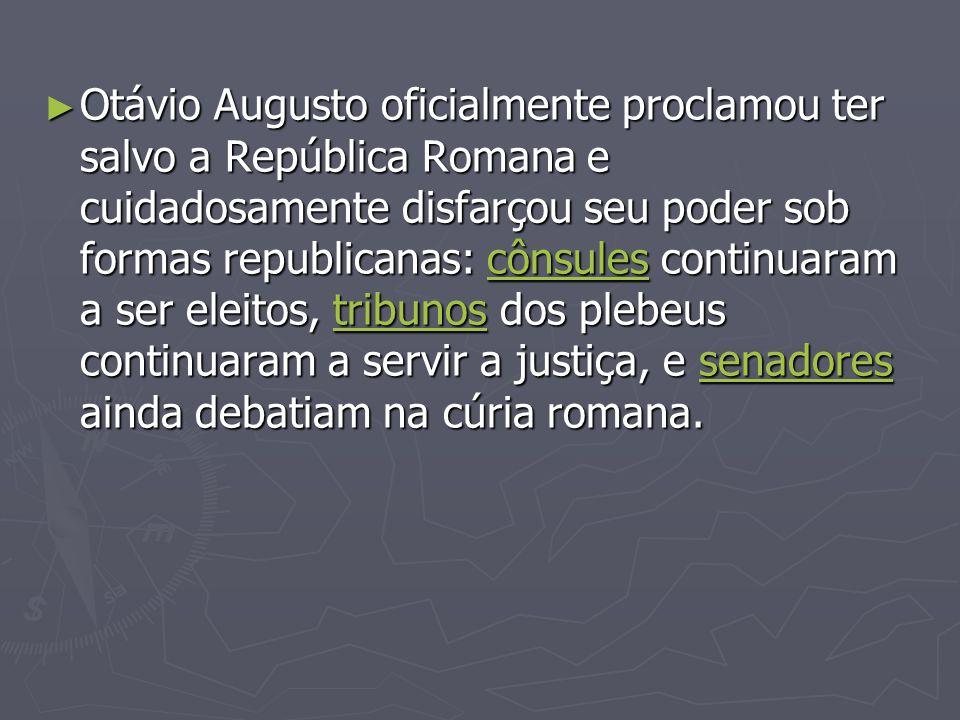 Otávio Augusto oficialmente proclamou ter salvo a República Romana e cuidadosamente disfarçou seu poder sob formas republicanas: cônsules continuaram