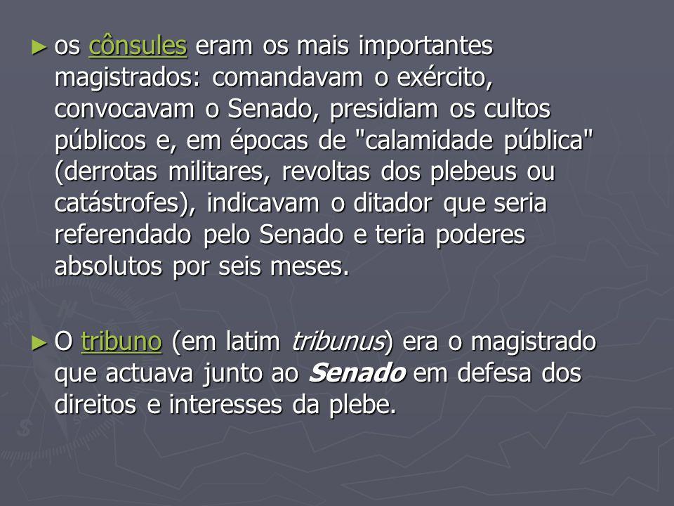 os cônsules eram os mais importantes magistrados: comandavam o exército, convocavam o Senado, presidiam os cultos públicos e, em épocas de