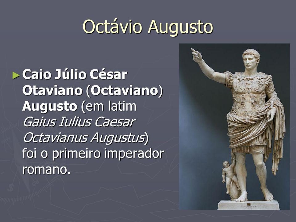 Octávio Augusto Caio Júlio César Otaviano (Octaviano) Augusto (em latim Gaius Iulius Caesar Octavianus Augustus) foi o primeiro imperador romano. Caio