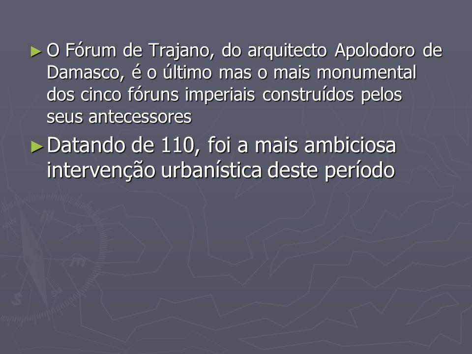 O Fórum de Trajano, do arquitecto Apolodoro de Damasco, é o último mas o mais monumental dos cinco fóruns imperiais construídos pelos seus antecessore