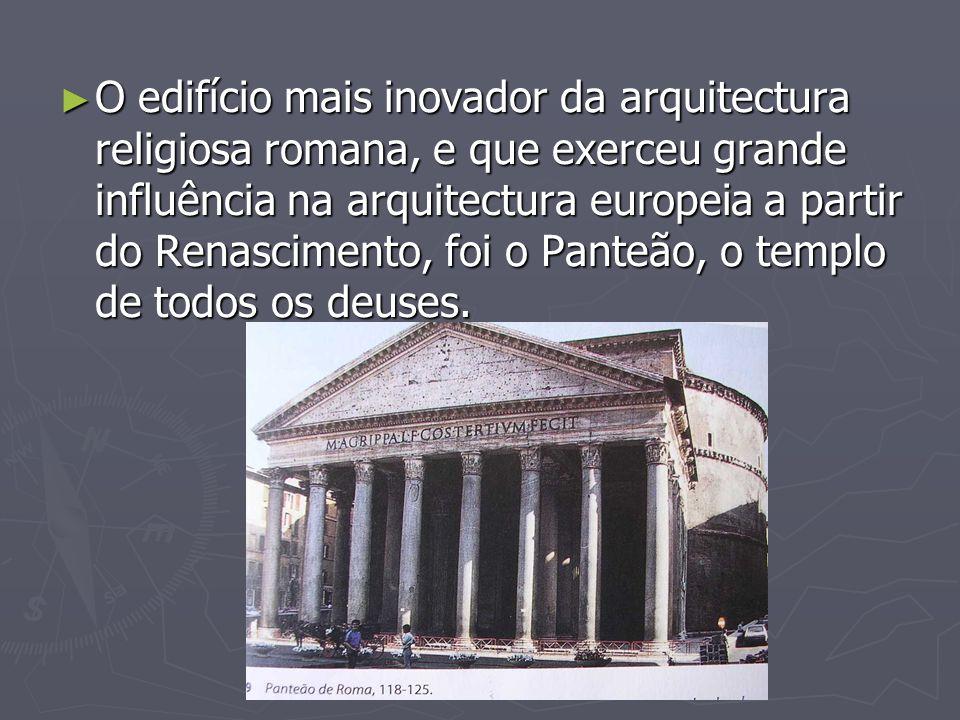 O edifício mais inovador da arquitectura religiosa romana, e que exerceu grande influência na arquitectura europeia a partir do Renascimento, foi o Pa