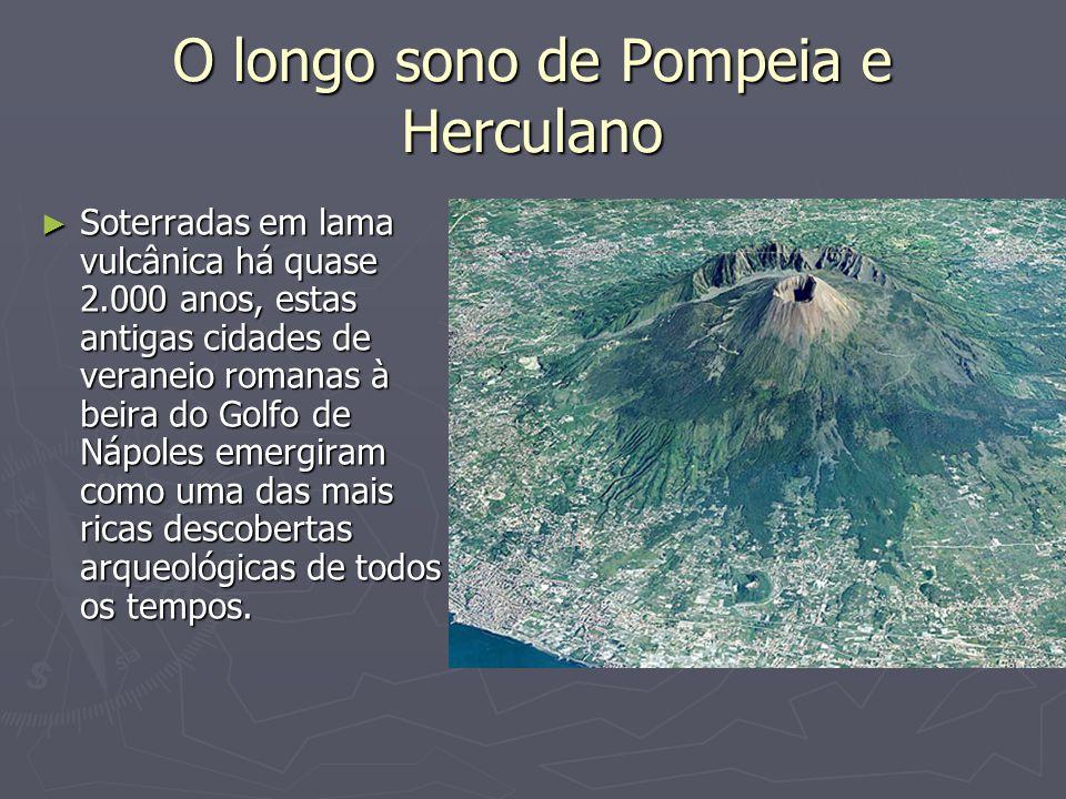 O longo sono de Pompeia e Herculano Soterradas em lama vulcânica há quase 2.000 anos, estas antigas cidades de veraneio romanas à beira do Golfo de Ná