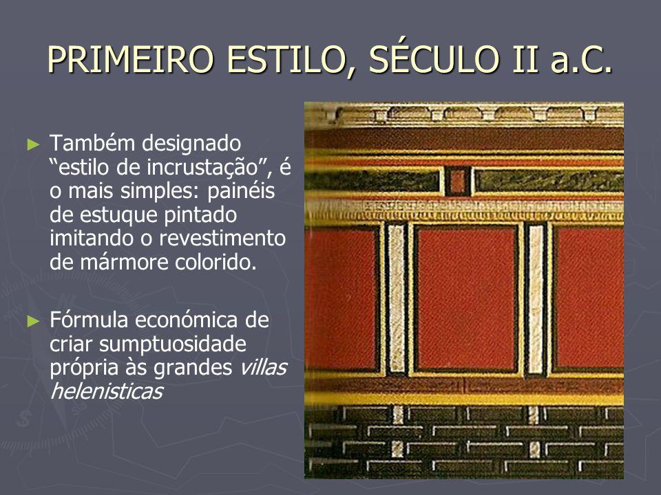 PRIMEIRO ESTILO, SÉCULO II a.C. Também designado estilo de incrustação, é o mais simples: painéis de estuque pintado imitando o revestimento de mármor