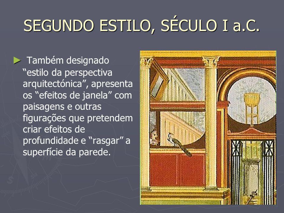 SEGUNDO ESTILO, SÉCULO I a.C. Também designado estilo da perspectiva arquitectónica, apresenta os efeitos de janela com paisagens e outras figurações