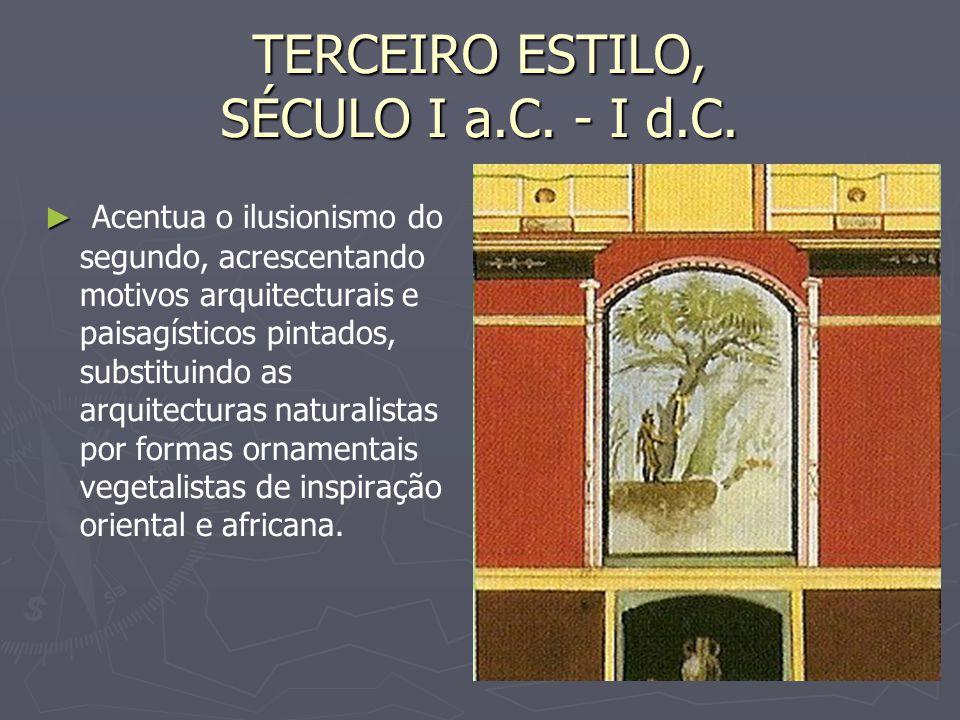 TERCEIRO ESTILO, SÉCULO I a.C. - I d.C. Acentua o ilusionismo do segundo, acrescentando motivos arquitecturais e paisagísticos pintados, substituindo