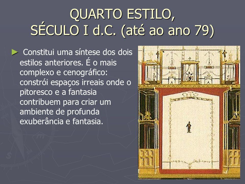 QUARTO ESTILO, SÉCULO I d.C. (até ao ano 79) Constitui uma síntese dos dois estilos anteriores. É o mais complexo e cenográfico: constrói espaços irre