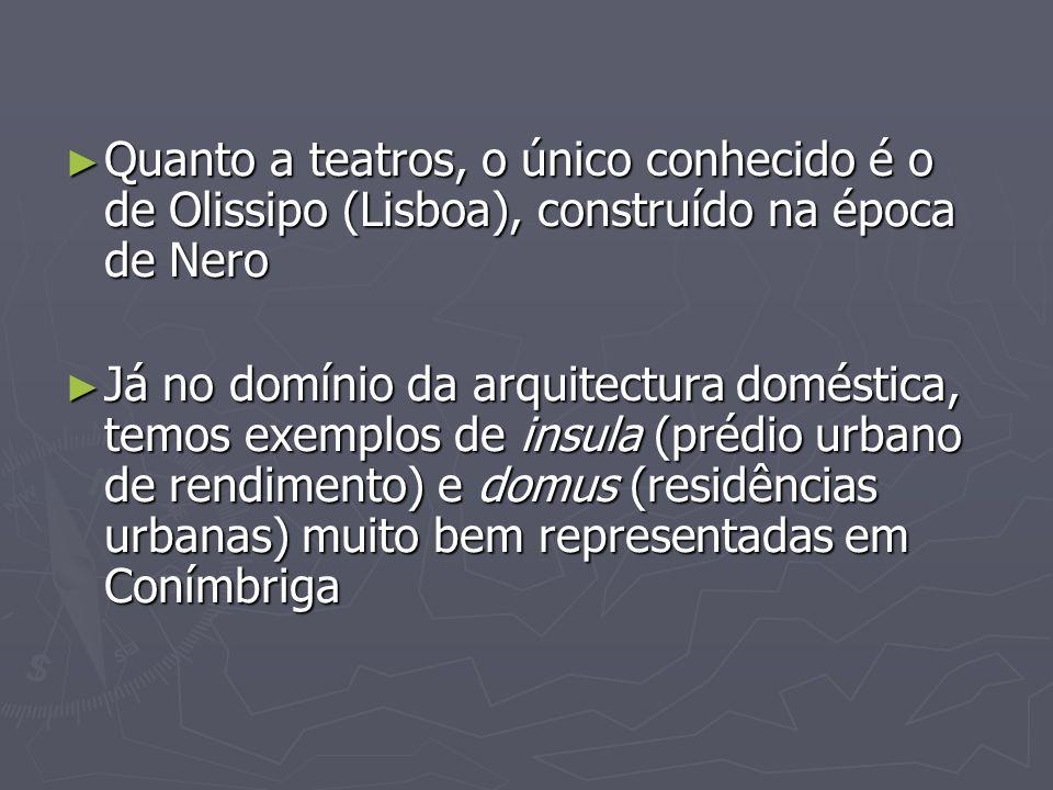 Quanto a teatros, o único conhecido é o de Olissipo (Lisboa), construído na época de Nero Quanto a teatros, o único conhecido é o de Olissipo (Lisboa)