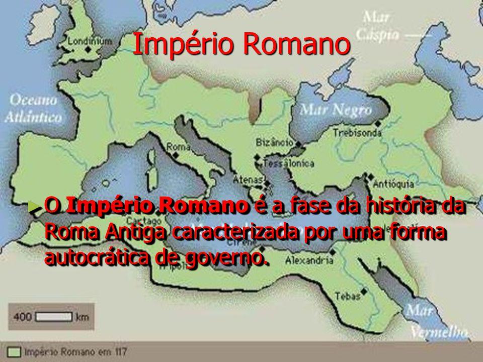 Império Romano O Império Romano é a fase da história da Roma Antiga caracterizada por uma forma autocrática de governo. O Império Romano é a fase da h