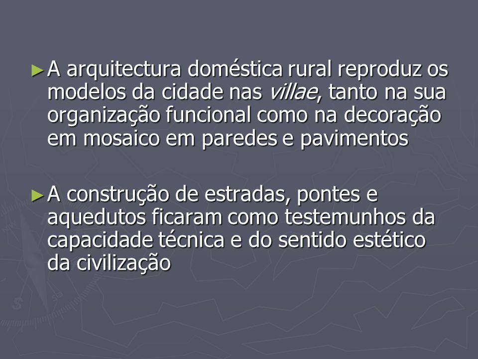 A arquitectura doméstica rural reproduz os modelos da cidade nas villae, tanto na sua organização funcional como na decoração em mosaico em paredes e