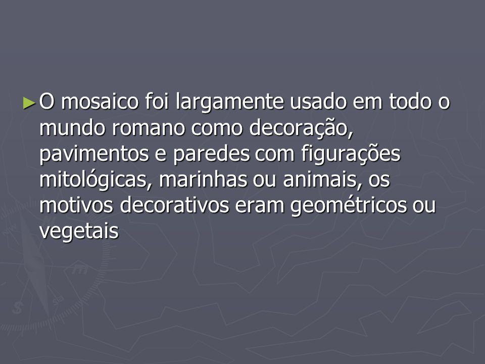 O mosaico foi largamente usado em todo o mundo romano como decoração, pavimentos e paredes com figurações mitológicas, marinhas ou animais, os motivos