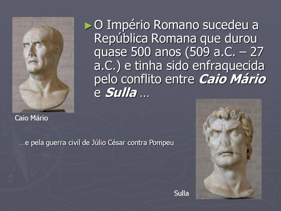 O Império Romano sucedeu a República Romana que durou quase 500 anos (509 a.C. – 27 a.C.) e tinha sido enfraquecida pelo conflito entre Caio Mário e S