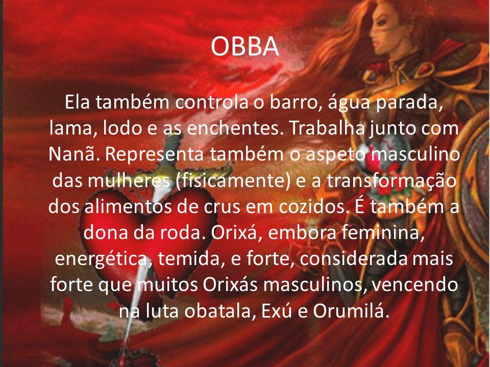 OBBA O ORIXA DO CIUME Obá tem ciúme porque ama.