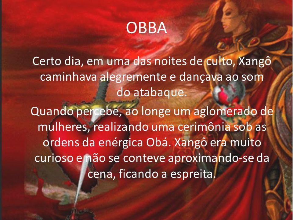 OBBA Xangô encantou-se com a rara beleza de Obá, que apesar de não ser tão jovem era a mais bela mulher que ele já vira.