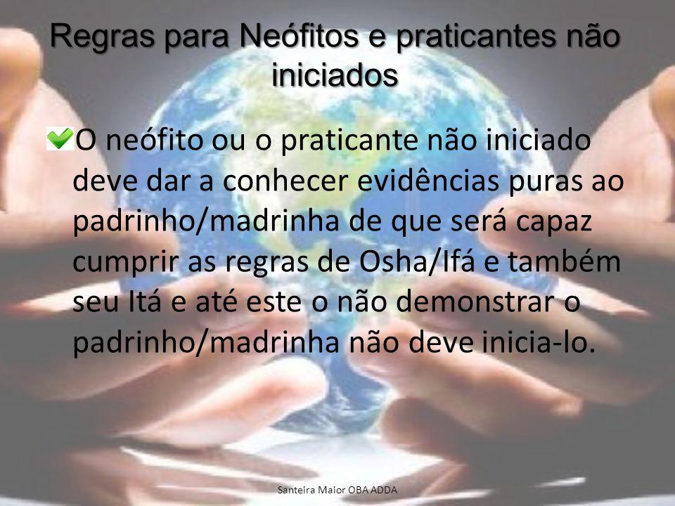 Regras para Neófitos e praticantes não iniciados O neófito ou o praticante não iniciado deve dar a conhecer evidências puras ao padrinho/madrinha de q
