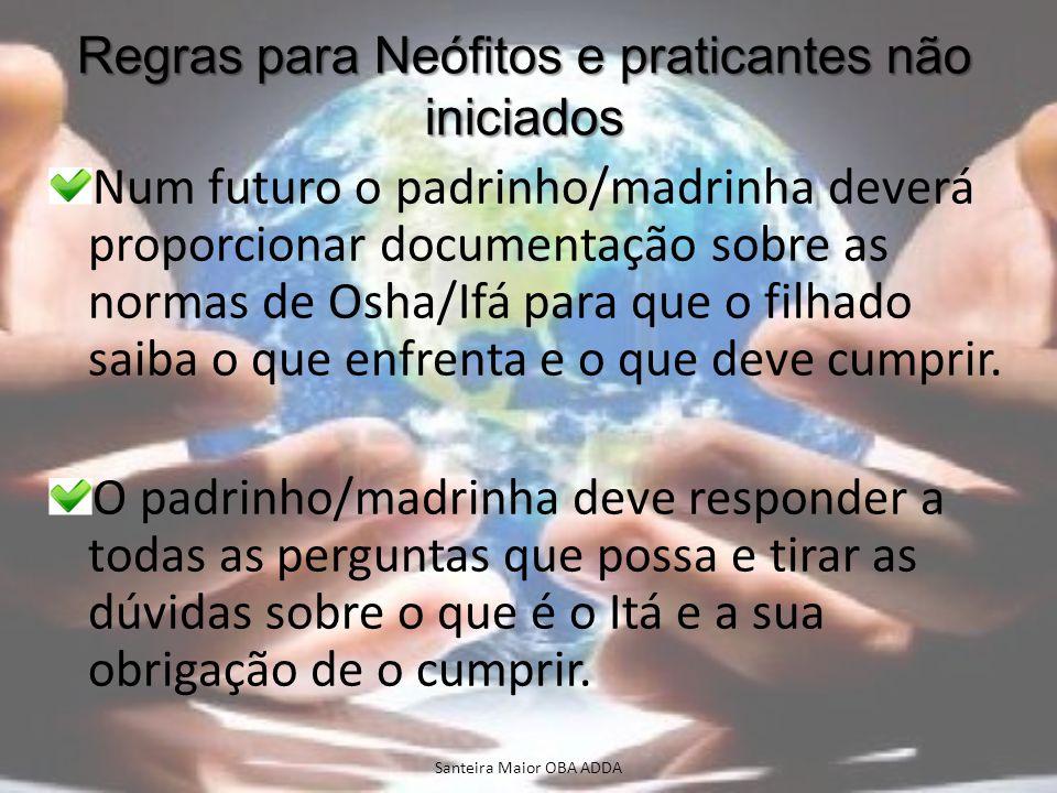 Regras para Neófitos e praticantes não iniciados Num futuro o padrinho/madrinha deverá proporcionar documentação sobre as normas de Osha/Ifá para que