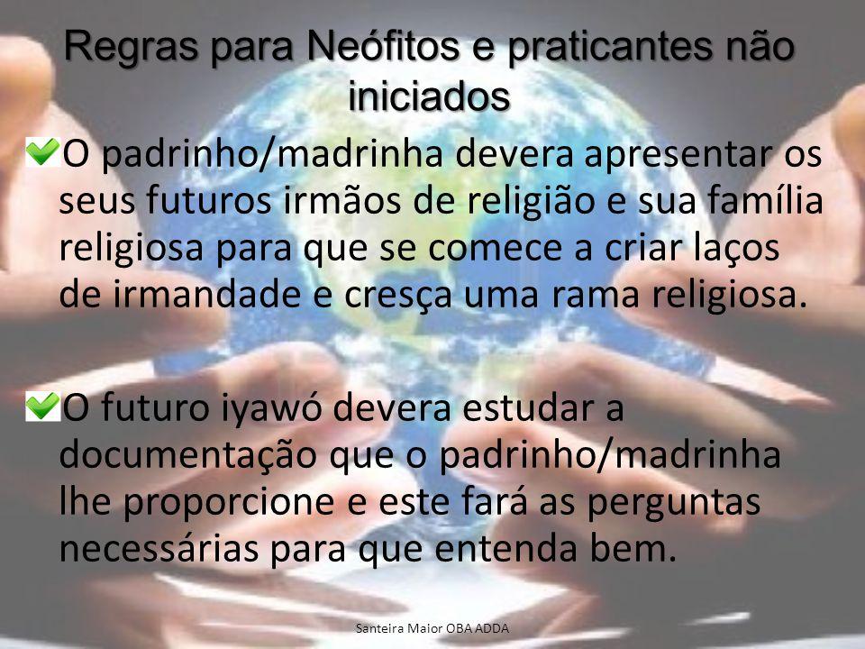 Regras para Neófitos e praticantes não iniciados O padrinho/madrinha devera apresentar os seus futuros irmãos de religião e sua família religiosa para