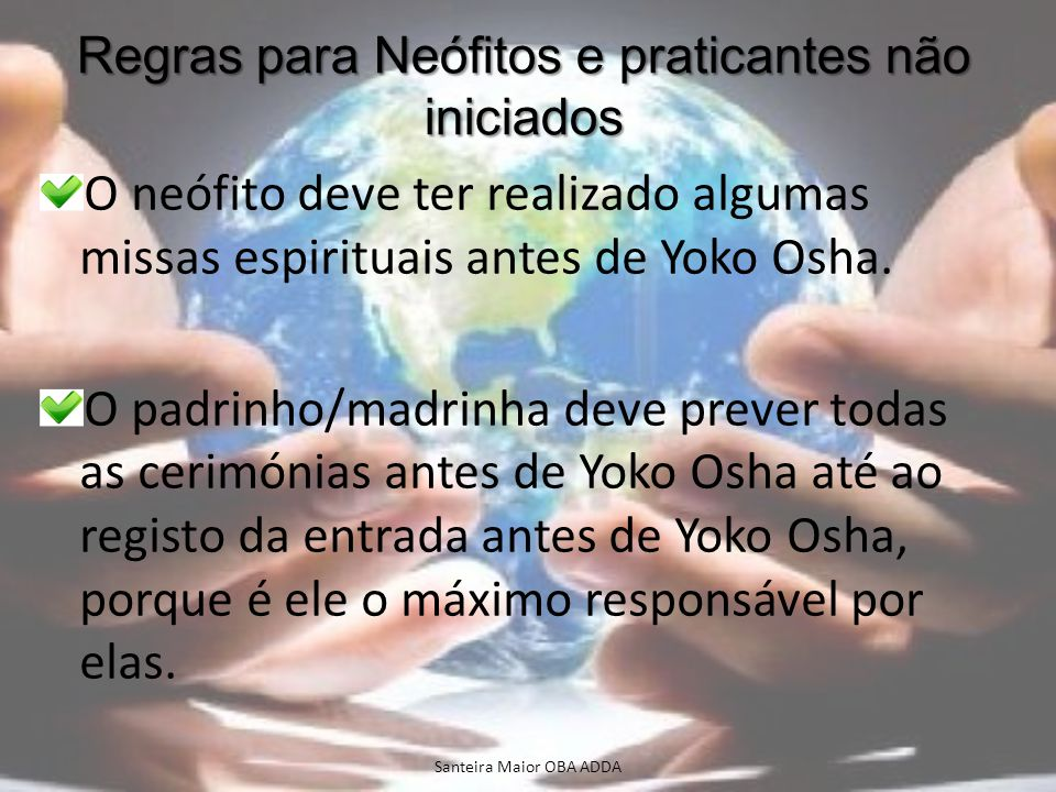 Regras para Neófitos e praticantes não iniciados O neófito deve ter realizado algumas missas espirituais antes de Yoko Osha. O padrinho/madrinha deve