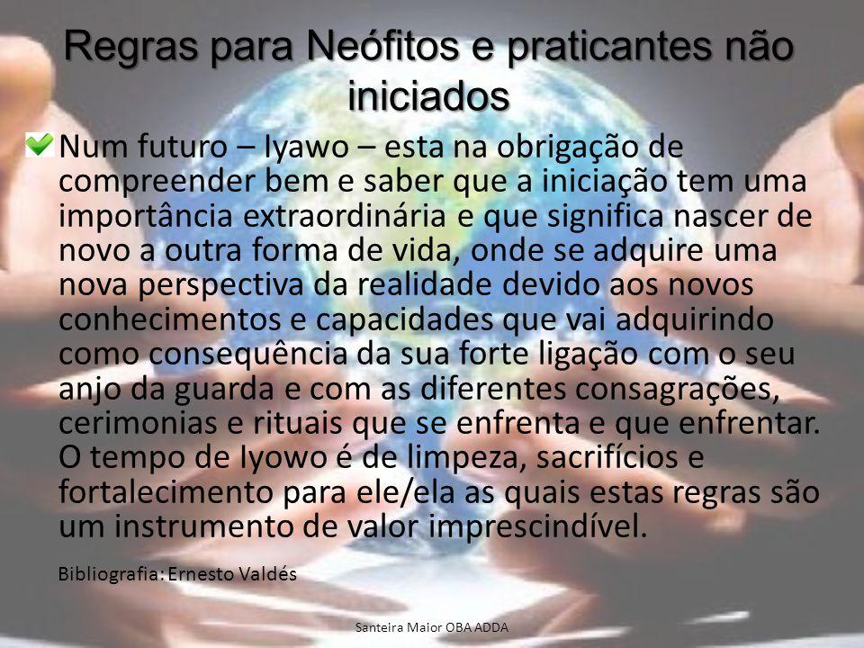 Regras para Neófitos e praticantes não iniciados Num futuro – Iyawo – esta na obrigação de compreender bem e saber que a iniciação tem uma importância
