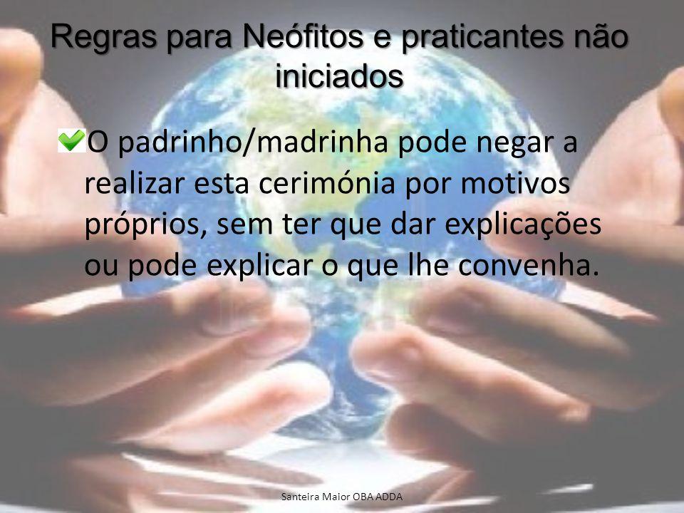 Regras para Neófitos e praticantes não iniciados O padrinho/madrinha pode negar a realizar esta cerimónia por motivos próprios, sem ter que dar explic